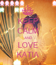 KEEP CALM AND LOVE KATIA - Personalised Poster large