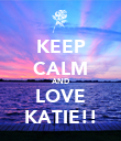 KEEP CALM AND LOVE KATIE!! - Personalised Poster large