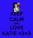 KEEP CALM AND LOVE KATIE <3<3 - Personalised Poster large