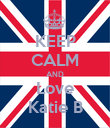 KEEP CALM AND Love Katie B - Personalised Poster large