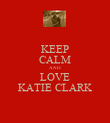 KEEP CALM AND LOVE KATIE CLARK - Personalised Poster large