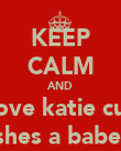KEEP CALM AND Love katie cuz shes a babe  - Personalised Poster large
