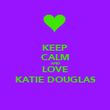 KEEP CALM AND LOVE KATIE DOUGLAS - Personalised Poster large