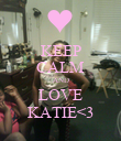 KEEP CALM AND LOVE KATIE<3 - Personalised Poster large