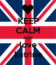 KEEP CALM AND love katrine - Personalised Poster large
