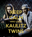 KEEP CALM AND LOVE KAULITZ TWINS - Personalised Poster large