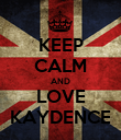 KEEP CALM AND LOVE KAYDENCE - Personalised Poster large