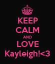 KEEP CALM AND LOVE Kayleigh!<3 - Personalised Poster large