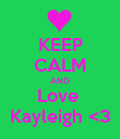 KEEP CALM AND Love  Kayleigh <3 - Personalised Poster large
