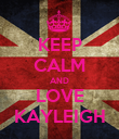 KEEP CALM AND LOVE KAYLEIGH - Personalised Poster large