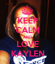 KEEP CALM AND LOVE KAYLEN - Personalised Poster small