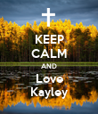 KEEP CALM AND Love Kayley - Personalised Poster large
