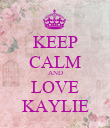 KEEP CALM AND LOVE KAYLIE - Personalised Poster large