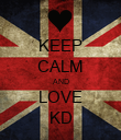KEEP CALM AND LOVE KD - Personalised Poster large