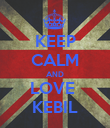 KEEP CALM AND LOVE  KEBIL - Personalised Poster large