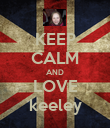 KEEP CALM AND LOVE keeley - Personalised Poster large