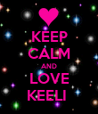 KEEP CALM AND LOVE KEELI  - Personalised Poster large