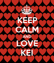 KEEP CALM AND LOVE KEI - Personalised Poster large