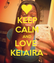 KEEP CALM AND LOVE  KEIAIRA - Personalised Poster large