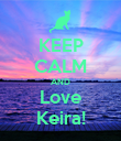 KEEP CALM AND Love Keira! - Personalised Poster large