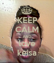 KEEP CALM AND love keisa - Personalised Poster large