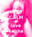 KEEP CALM AND love keisha - Personalised Poster large