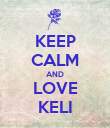 KEEP CALM AND LOVE KELI - Personalised Poster small