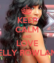 KEEP CALM AND LOVE KELLY ROWLAND - Personalised Poster large
