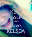 KEEP CALM AND love KELSEA - Personalised Poster large
