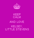 KEEP CALM AND LOVE KELSEY, LITTLE STEVENS - Personalised Poster large