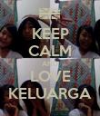 KEEP CALM AND LOVE KELUARGA - Personalised Poster large