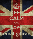 KEEP CALM AND Love Kemal gibran;) - Personalised Poster large