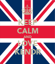 KEEP CALM AND LOVE KENDR - Personalised Poster large