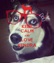 KEEP CALM AND LOVE KENDRA - Personalised Poster large