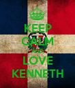 KEEP CALM AND LOVE KENNETH - Personalised Poster large