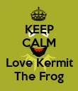 KEEP CALM AND Love Kermit The Frog - Personalised Poster large