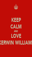 KEEP CALM AND LOVE KERWIN WILLIAMS - Personalised Poster large