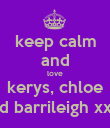 keep calm and love kerys, chloe and barrileigh xxxx - Personalised Poster large