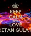 KEEP CALM AND LOVE KETAN GULATI - Personalised Poster large