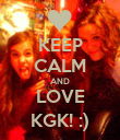 KEEP CALM AND LOVE KGK! :) - Personalised Poster large