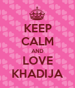 KEEP CALM AND LOVE KHADIJA - Personalised Poster large