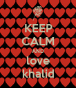 KEEP CALM AND love khalid - Personalised Poster large