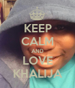 KEEP CALM AND LOVE KHALIJA - Personalised Poster large
