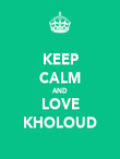 KEEP CALM AND LOVE KHOLOUD - Personalised Poster large