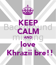 KEEP CALM AND love ‎​Khrazii bre!! - Personalised Poster large