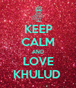 KEEP CALM AND LOVE KHULUD  - Personalised Poster large