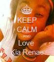 KEEP CALM AND  Love  Kia Renae - Personalised Poster large