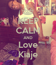 KEEP CALM AND Love Kiaje - Personalised Poster large