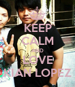 KEEP CALM AND LOVE KIAN LOPEZ - Personalised Poster large