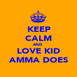 KEEP CALM AND  LOVE KID AMMA DOES - Personalised Poster large
